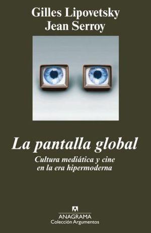 PANTALLA GLOBAL, LA. CULTURA MEDIATICA Y CINE EN LA ERA HIPERMODERNA