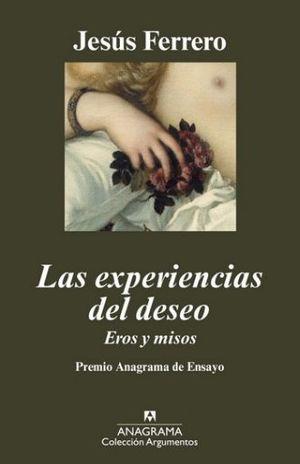 EXPERIENCIAS DEL DESEO, LAS. EROS Y MISOS
