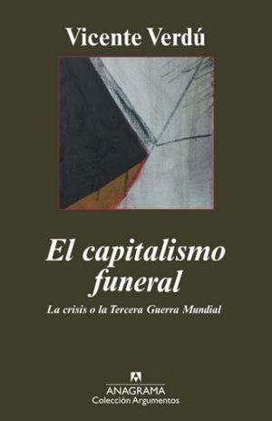 CAPITALISMO FUNERAL, EL. LA CRISIS O LA TERCERA GUERRA MUNDIAL