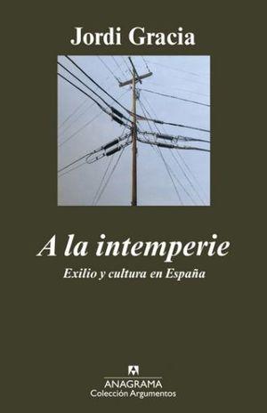 A LA INTEMPERIE. EXILIO Y CULTURA EN ESPAÑA