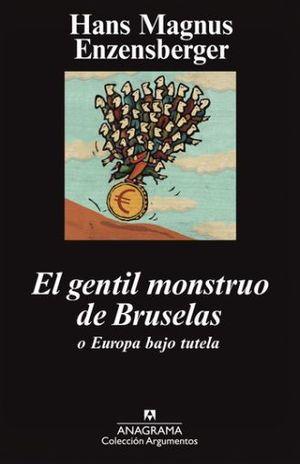 GENTIL MONSTRUO DE BRUSELAS O EUROPA BAJO TUTELA, EL