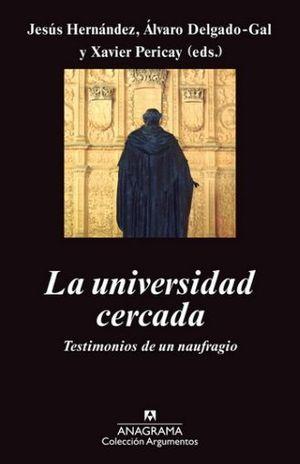 UNIVERSIDAD CERCADA, LA. TESTIMONIOS DE UN NAUFRAGIO