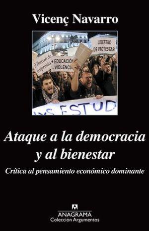 ATAQUE A LA DEMOCRACIA Y AL BIENESTAR. CRITICA AL PENSAMIENTO ECONOMICO DOMINANTE