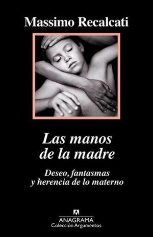 MANOS DE LA MADRE, LAS. DESEO FANTASMAS Y HERENCIA DE LO MATERNO