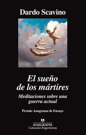 SUEÑO DE LOS MARTIRES, EL. MEDITACIONES SOBRE UNA GUERRA ACTUAL (PREMIO ANAGRAMA DE ENSAYO)