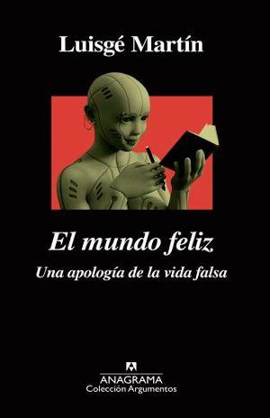 MUNDO FELIZ, EL. UNA APOLOGIA DE LA VIDA FALSA
