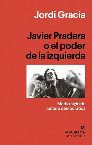 Javier Pradera o el poder de la izquierda. Medio siglo de cultura democrática