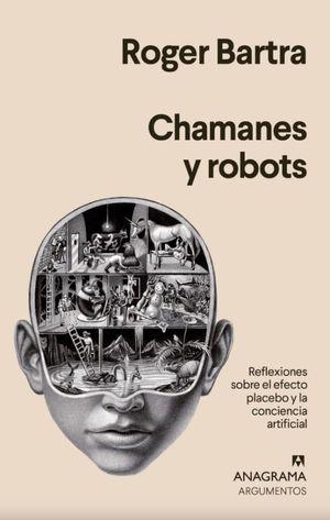 CHAMANES Y ROBOTS. REFLEXIONES SOBRE EL EFECTO PLACEBO Y LA CONCIENCIA ARTIFICIAL