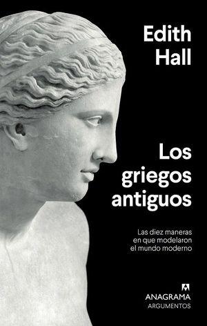 Los griegos antiguos. Las diez maneras en que modelaron el mundo moderno