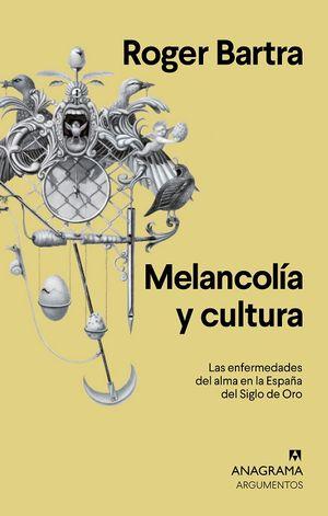 Melancolía y cultura. Las enfermedades del alma en la España del Siglo de Oro / 2 ed.