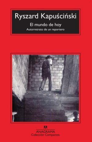 MUNDO DE HOY, EL. AUTORRETRATO DE UN REPORTERO