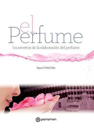 PERFUME, EL. SECRETOS DE LA ELABORACION DEL PERFUME / PD.
