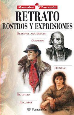 RETRATO ROSTROS Y EXPRESIONES / MANUALES PARRAMON / 5 ED. / PD.