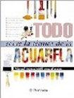 TODO SOBRE LA TECNICA DE LA ACUARELA / 5 ED. / PD.