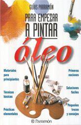 OLEO. GUIAS PARRAMON PARA EMPEZAR A PINTAR / 12 ED. / PD.