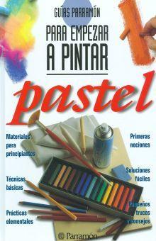 PASTEL. PARA EMPEZAR A PINTAR / PD.