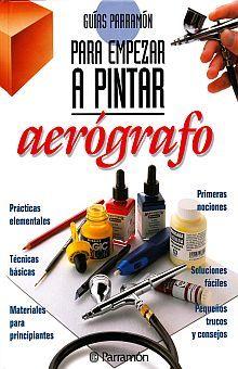 AEROGRAFO. GUIAS PARA EMPEZAR PINTAR / 5 ED. / PD.