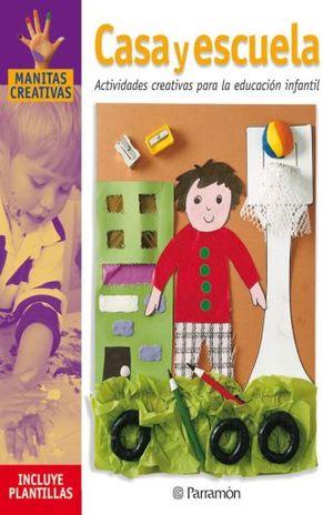 CASA Y ESCUELA. ACTIVIDADES CREATIVAS PARA LA EDUCACION INFANTIL / 4 ED. / PD.