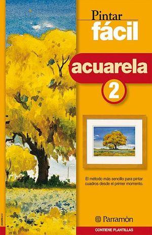ACUARELA 2. PINTAR FACIL / 5 ED.