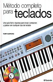 METODO COMPLETO PARA TECLADOS. UNA GUIA FACIL Y RIGUROSA PARA TOCAR COMPONER Y GRABAR CON CUALQUIER TIPO DE TECLADO / PD. (INCLUYE CD)