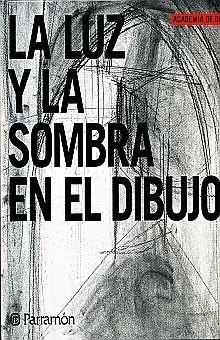 LUZ Y LA LUZ SOMBRA EN EL DIBUJO, LA / PD.