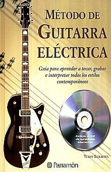 METODO DE GUITARRA ELECTRICA. GUIA PARA APRENDER A TOCAR GRABAR E INTERPRETAR TODOS LOS ESTILOS CONTEMPORANEOS / PD. (INCLUYE CD)