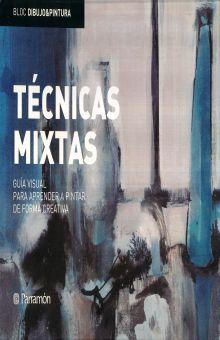 TECNICAS MIXTAS. GUIA VISUAL PARA APRENDER A PINTAR DE FORMA CREATIVA / PD.