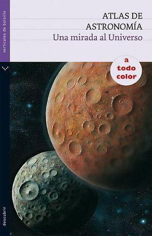 ATLAS DE ASTRONOMIA. UNA MIRADA AL UNIVERSO