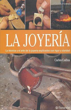 JOYERIA, LA. LA TECNICA Y EL ARTE DE LA JOYERIA EXPLICADOS CON RIGOR Y CLARIDAD