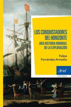 CONQUISTADORES DEL HORIZONTE, LOS. UNA HISTORIA MUNDIAL DE LA EXPLORACION