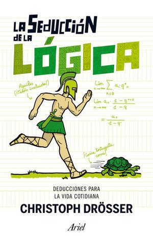 SEDUCCION DE LA LOGICA. LA. DEDUCCIONES PARA LA VIDA COTIDIANA