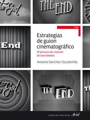 ESTRATEGIAS DE GUION CINEMATOGRAFICO. EL PROCESO DE CREACION DE UNA HISTORIA