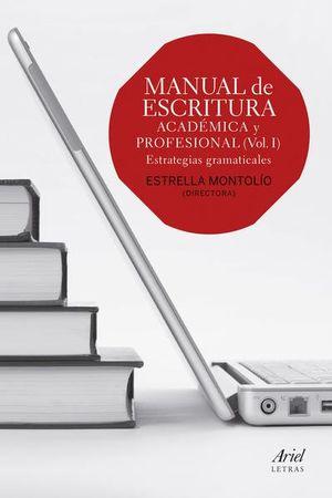 MANUAL DE LA ESCRITURA ACADEMICA Y PROFESIONAL. ESTRATEGIAS GRAMATICALES / VOL. 1