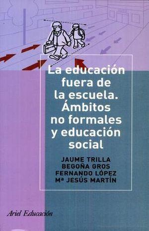 EDUCACION FUERA DE LA ESCUELA, LA. AMBITOS NO FORMALES Y EDUCACION SOCIAL