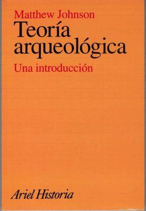 TEORIA ARQUEOLOGICA. UNA INTRODUCCION