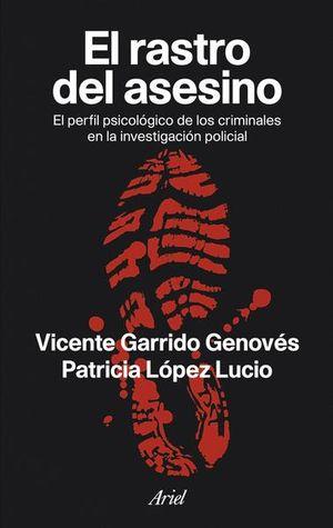 RASTRO DEL ASESINO, EL. EL PERFIL PSICOLOGICO DE LOS CRIMINALES EN LA INVESTIGACION POLICIAL