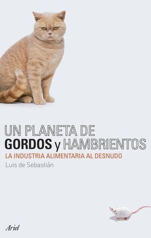UN PLANETA DE GORDOS Y HAMBRIENTOS. LA INDUSTRIA ALIMENTARIA AL DESNUDO