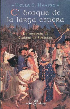 BOSQUE DE LA LARGA ESPERA, EL. LA HISTORIA DE CARLOS DE ORLEANS