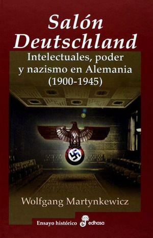 SALON DEUTSCHLAND. INTELECTUALES PODER Y NAZISMO EN ALEMANIA 1900 - 1945 / PD.