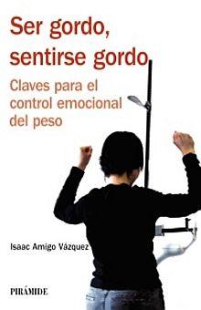 SER GORDO SENTIRSE GORDO. CLAVES PARA EL CONTROL EMOCIONAL DEL PESO