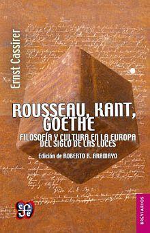 ROUSSEAU KANT GOETHE. FILOSOFIA Y CULTURA EN LA EUROPA DEL SIGLO DE LAS LUCES