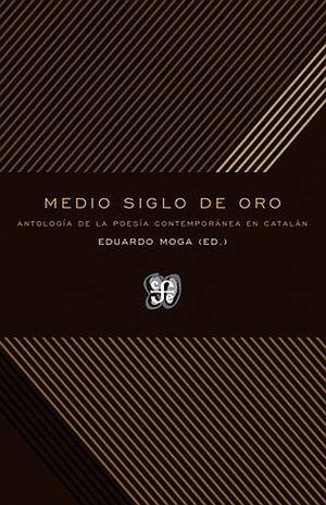 MEDIO SIGLO DE ORO. ANTOLOGIA DE LA POESIA CONTEMPORANEA EN CATALAN