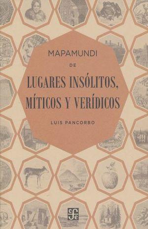 MAPAMUNDI DE LUGARES INSOLITOS MITICOS Y VERIDICOS