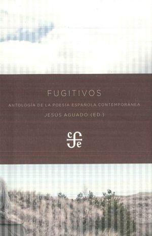 FUGITIVOS. ANTOLOGIA DE LA POESIA ESPAÑOLA CONTEMPORANEA