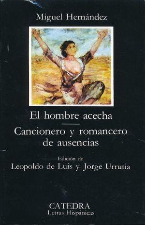 HOMBRE ACECHA, EL / CANCIONERO Y ROMANCERO DE AUSENCIAS