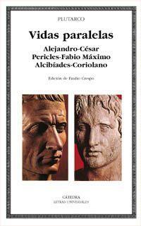 VIDAS PARALELAS. ALEJANDRO - CESAR PERICLES - FABIO MAXIMO ALCIBIADES - CORIOLANO