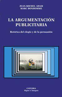 ARGUMENTACION PUBLICITARIA, LA. RETORICA DEL ELOGIO Y DE LA PERSUASION