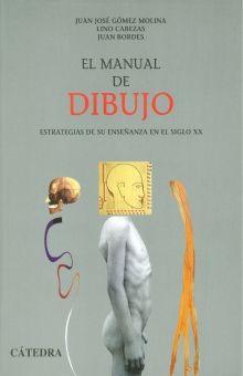MANUAL DE DIBUJO, EL. ESTRATEGIAS DE SU ENSEÑANZA EN EL SIGLO XX / 4 ED.