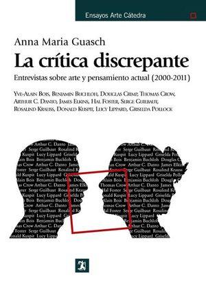 CRITICA DISCREPANTE, LA. ENTREVISTAS SOBRE ARTE Y PENSAMIENTO ACTUAL 2000- 2011