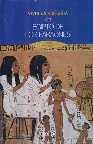 VIVIR LA HISTORIA DEL EGIPTO DE LOS FARAONES. EGIPTO 3050-30 A.C. / PD.
